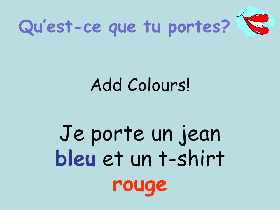 Add Colours! Je porte un jean bleu et un t-shirt rouge Quest-ce que tu portes?