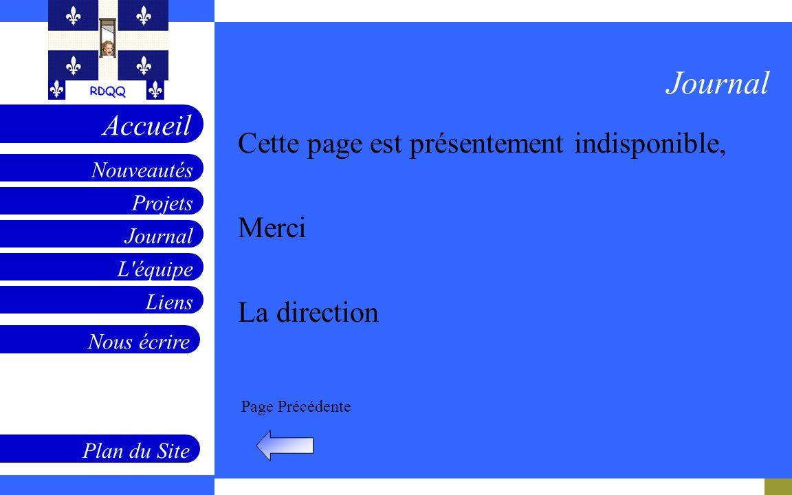 Projets Journal L'équipe Liens Nouveautés Accueil Nous écrire Plan du Site Page Précédente Journal Cette page est présentement indisponible, Merci La
