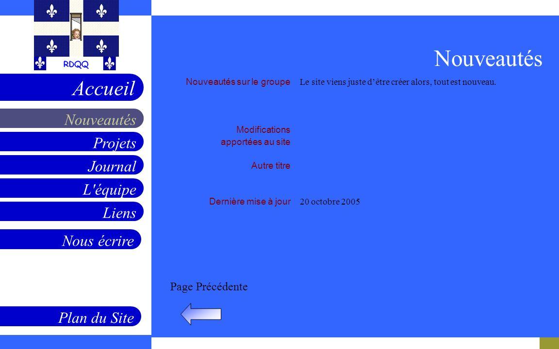 Projets Journal L équipe Liens Nouveautés Accueil Nous écrire Plan du Site Page Précédente Nouveautés sur le groupe Modifications apportées au site Autre titre Dernière mise à jour Le site viens juste dêtre créer alors, tout est nouveau.