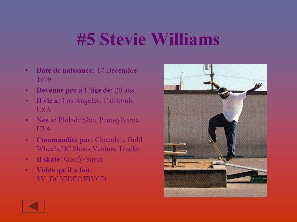 #5 Stevie Williams Date de naissance: 17 Décembre 1979 Devenue pro a l âge de: 20 ans Il vie a: Los Angeles, California USA Née a: Philadelphia, Pennsylvania USA Commandité par: Chocolate,Gold Wheels,DC Shoes,Venture Trucks Il skate: Goofy-Street Vidéo quil a fait: SV_DCVIDEOJBVCD