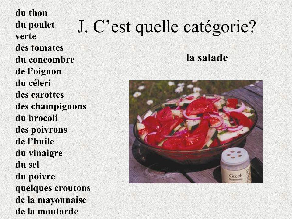 J. Cest quelle catégorie? du thon du poulet verte des tomates du concombre de loignon du céleri des carottes des champignons du brocoli des poivrons d