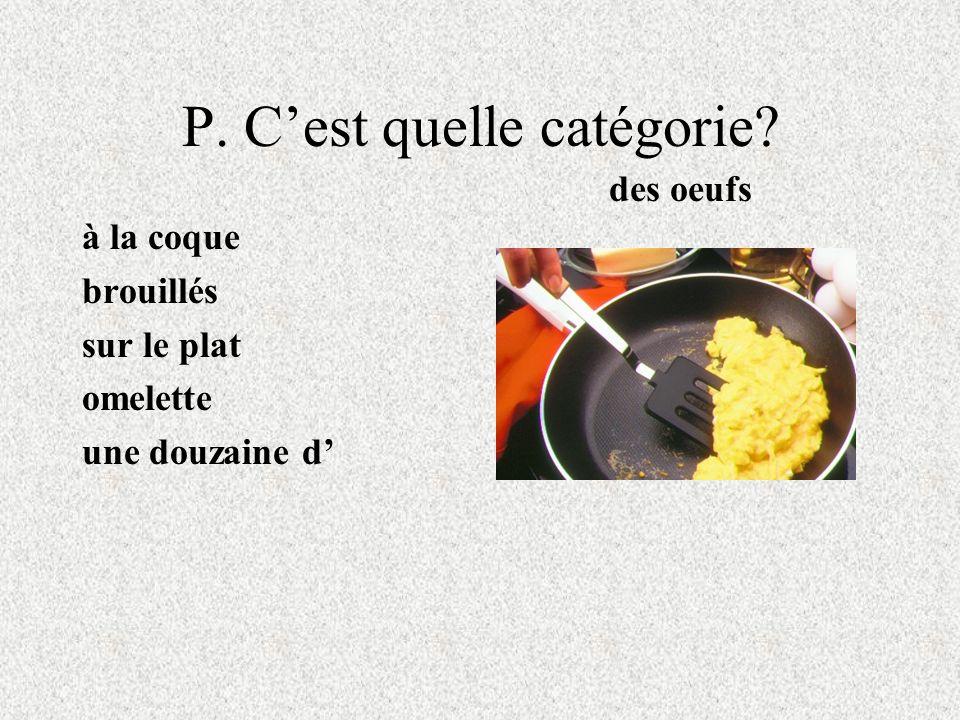P. Cest quelle catégorie? à la coque brouillés sur le plat omelette une douzaine d des oeufs