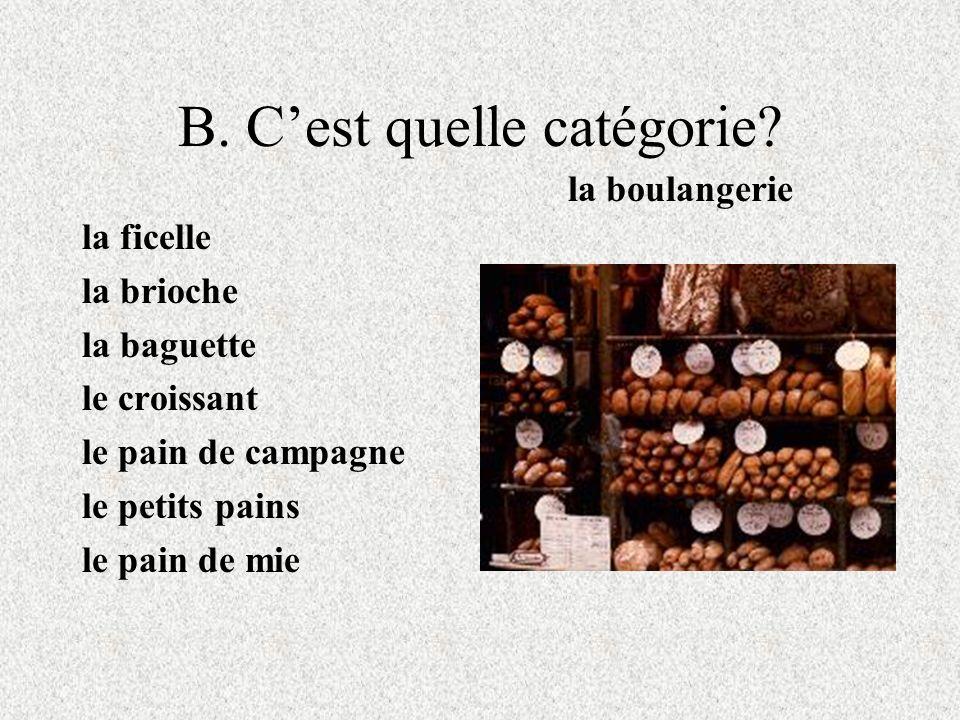 B. Cest quelle catégorie? la ficelle la brioche la baguette le croissant le pain de campagne le petits pains le pain de mie la boulangerie