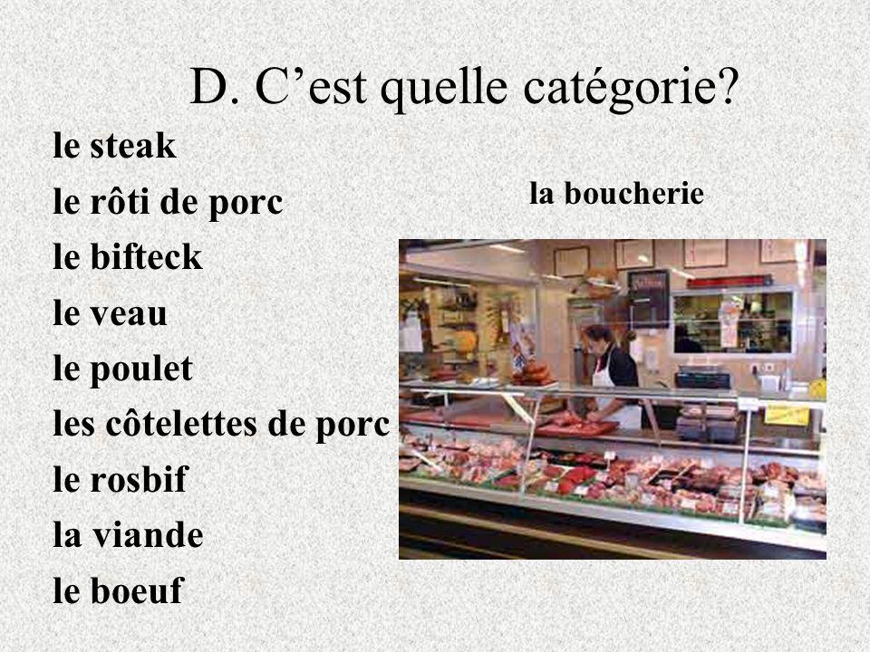 D. Cest quelle catégorie? le steak le rôti de porc le bifteck le veau le poulet les côtelettes de porc le rosbif la viande le boeuf la boucherie