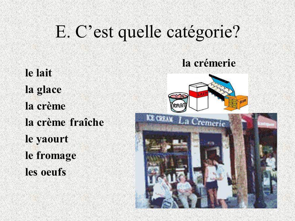E. Cest quelle catégorie? le lait la glace la crème la crème fraîche le yaourt le fromage les oeufs la crémerie