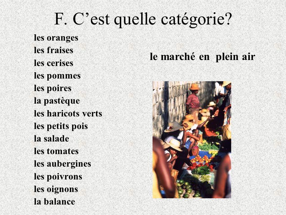 F. Cest quelle catégorie? les oranges les fraises les cerises les pommes les poires la pastèque les haricots verts les petits pois la salade les tomat