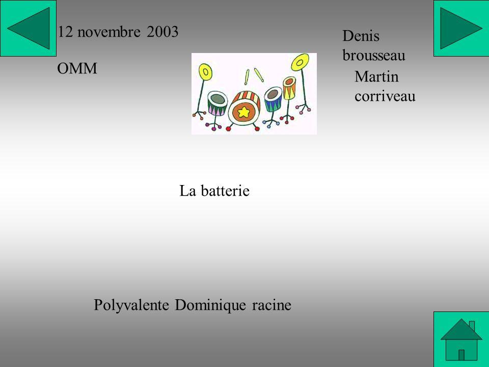 12 novembre 2003 OMM Denis brousseau Martin corriveau La batterie Polyvalente Dominique racine