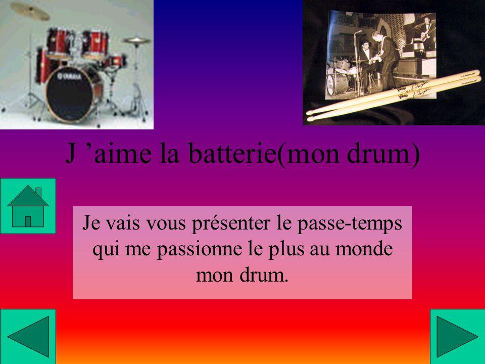 J aime la batterie(mon drum) Je vais vous présenter le passe-temps qui me passionne le plus au monde mon drum.