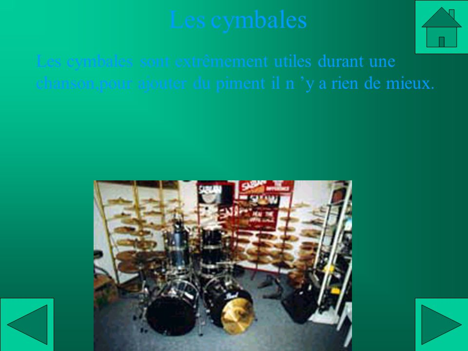 Les cymbales Les cymbales sont extrêmement utiles durant une chanson,pour ajouter du piment il n y a rien de mieux.