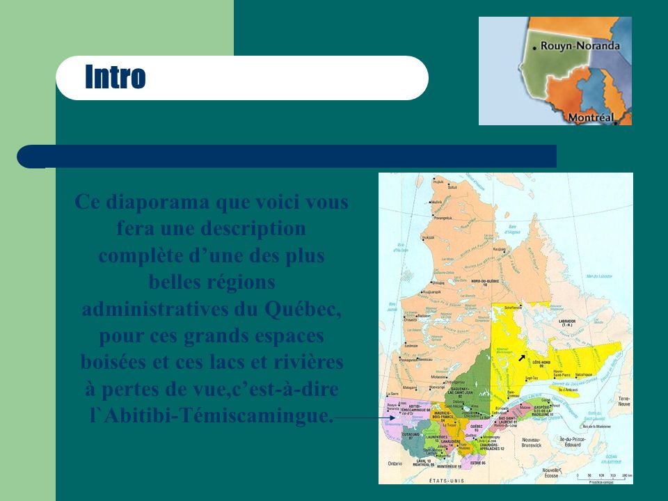 Intro Ce diaporama que voici vous fera une description complète dune des plus belles régions administratives du Québec, pour ces grands espaces boisée