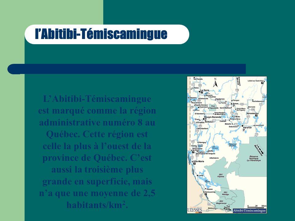 lAbitibi-Témiscamingue LAbitibi-Témiscamingue est marqué comme la région administrative numéro 8 au Québec. Cette région est celle la plus à louest de