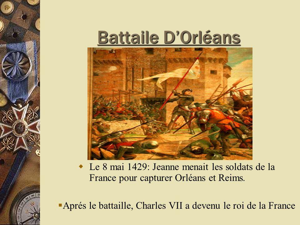 Battaile DOrléans Le 8 mai 1429: Jeanne menait les soldats de la France pour capturer Orléans et Reims.