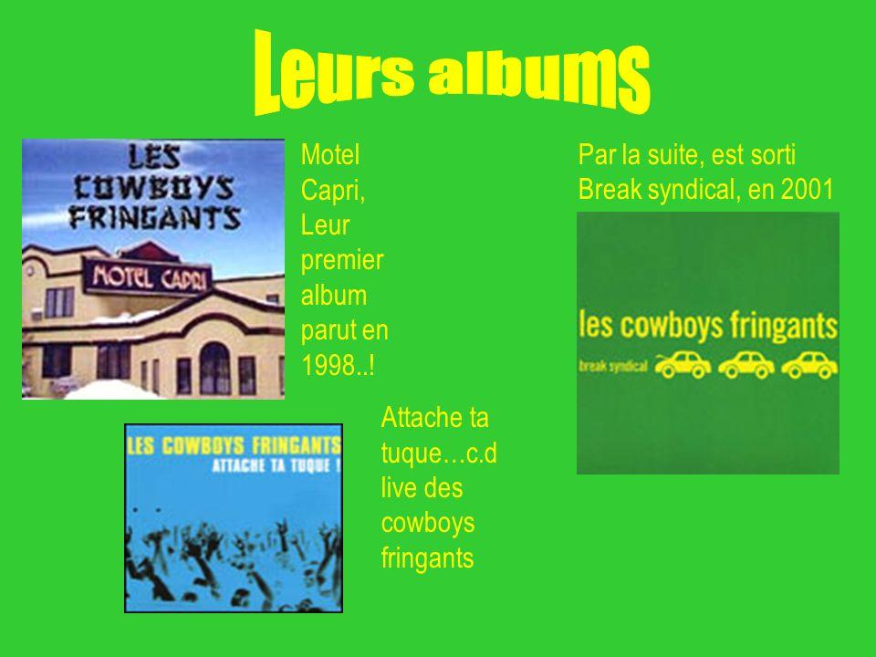 Motel Capri, Leur premier album parut en 1998..! Par la suite, est sorti Break syndical, en 2001 Attache ta tuque…c.d live des cowboys fringants
