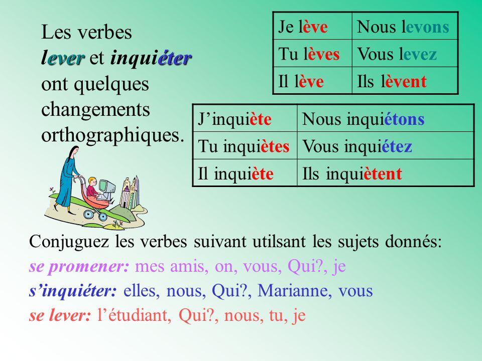 everéter Les verbes lever et inquiéter ont quelques changements orthographiques.