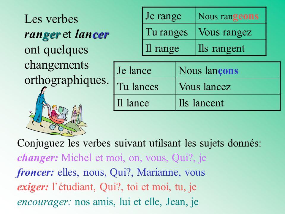 gercer Les verbes ranger et lancer ont quelques changements orthographiques.