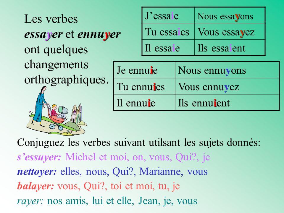 yy Les verbes essayer et ennuyer ont quelques changements orthographiques.