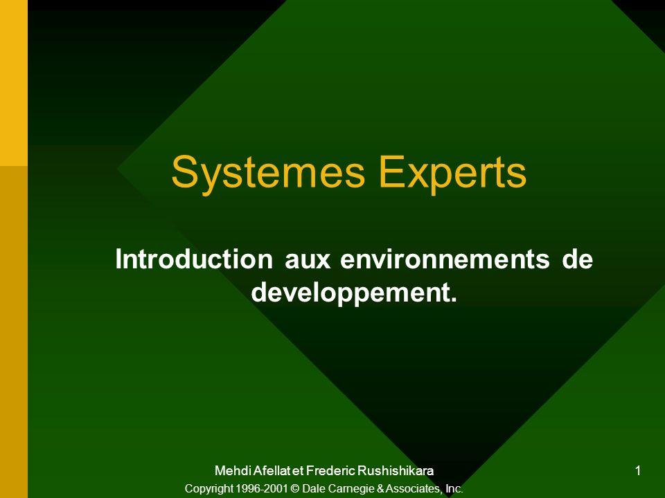 Mehdi Afellat et Frederic Rushishikara 1 Systemes Experts Introduction aux environnements de developpement. Copyright 1996-2001 © Dale Carnegie & Asso