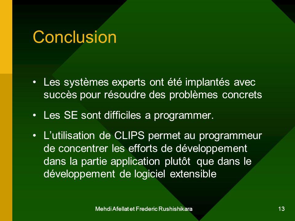 Mehdi Afellat et Frederic Rushishikara 13 Conclusion Les systèmes experts ont été implantés avec succès pour résoudre des problèmes concrets Les SE so
