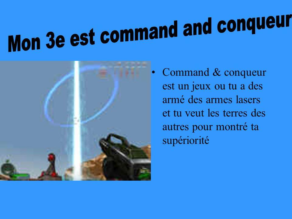 Command & conqueur est un jeux ou tu a des armé des armes lasers et tu veut les terres des autres pour montré ta supériorité