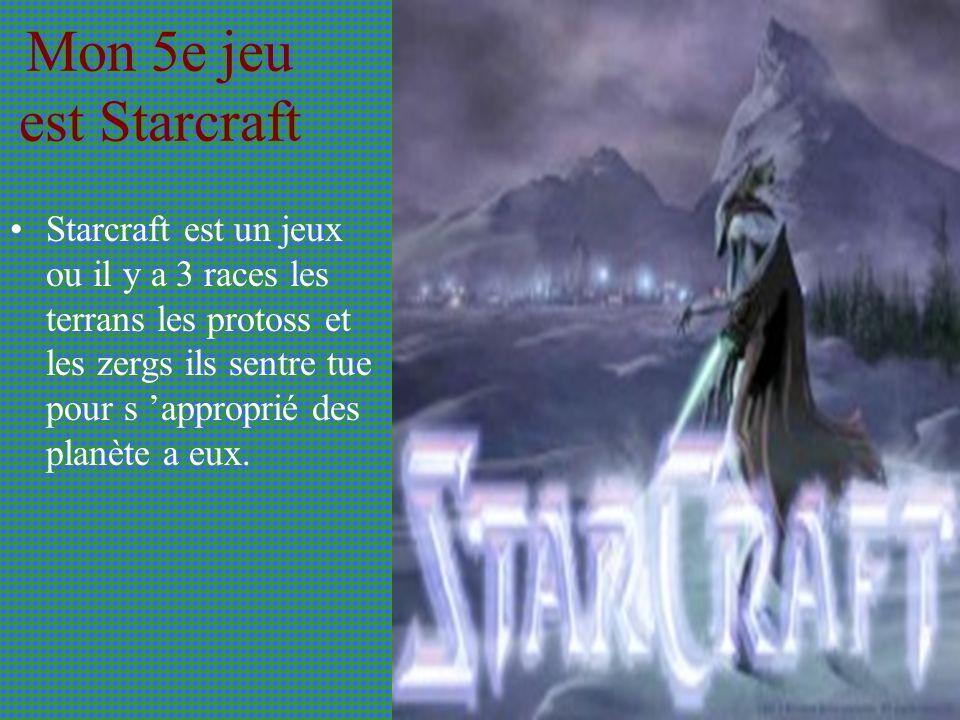 Mon 5e jeu est Starcraft Starcraft est un jeux ou il y a 3 races les terrans les protoss et les zergs ils sentre tue pour s approprié des planète a eux.