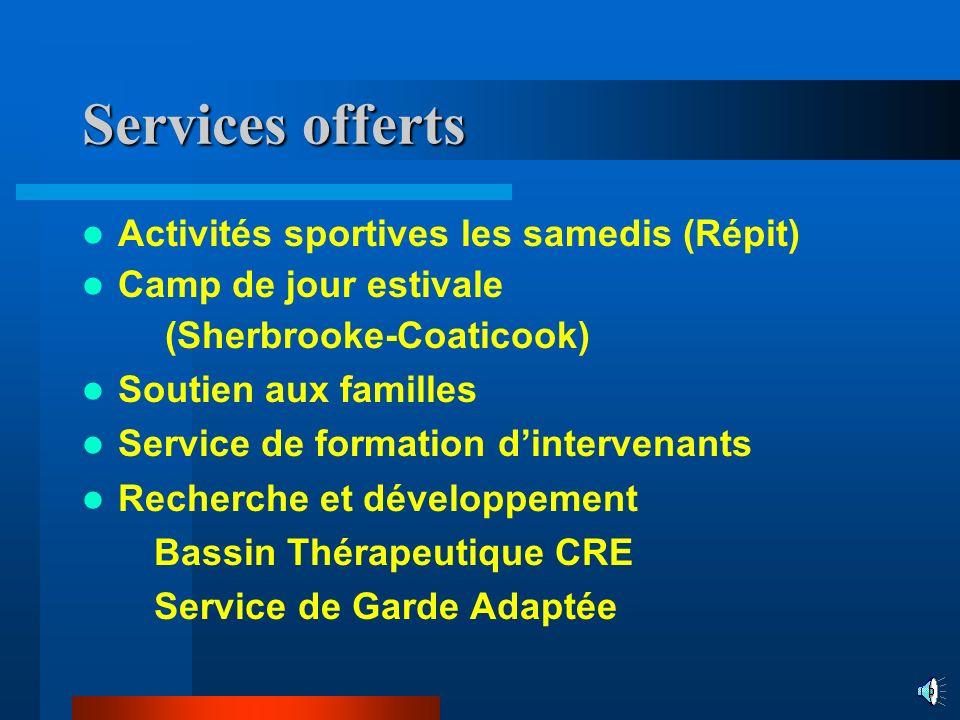 Services offerts Activités sportives les samedis (Répit) Camp de jour estivale (Sherbrooke-Coaticook) Soutien aux familles Service de formation dinter