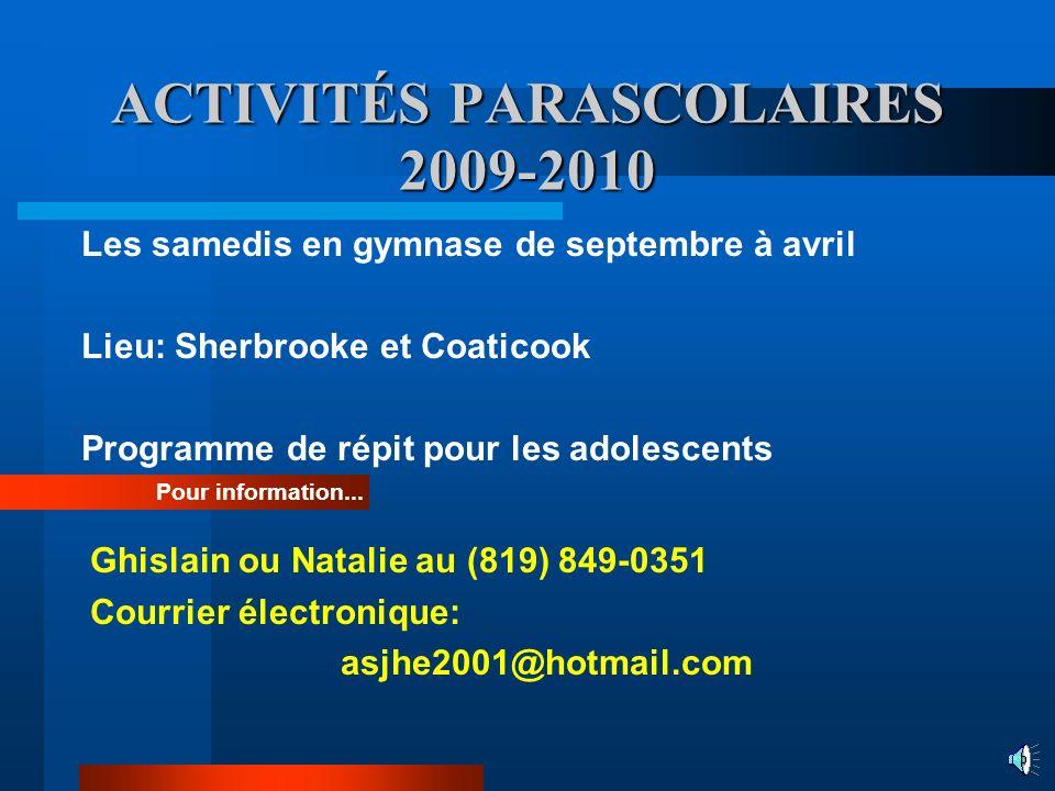 ACTIVITÉS PARASCOLAIRES 2009-2010 Les samedis en gymnase de septembre à avril Lieu: Sherbrooke et Coaticook Programme de répit pour les adolescents Gh