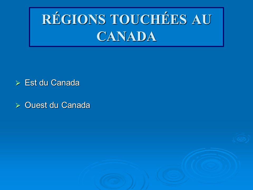 RÉGIONS TOUCHÉES AU CANADA Est du Canada Ouest du Canada
