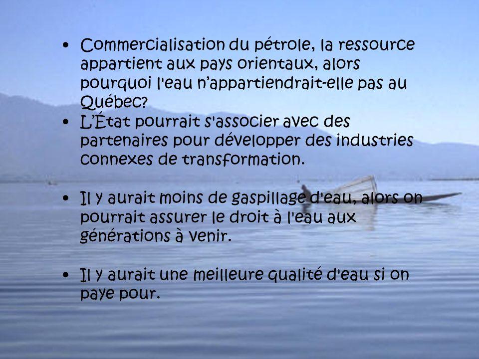 Commercialisation du pétrole, la ressource appartient aux pays orientaux, alors pourquoi l eau nappartiendrait-elle pas au Québec.