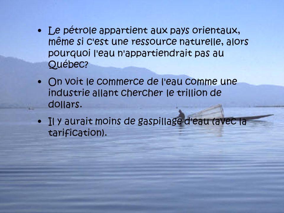 Le pétrole appartient aux pays orientaux, même si c est une ressource naturelle, alors pourquoi l eau n appartiendrait pas au Québec.