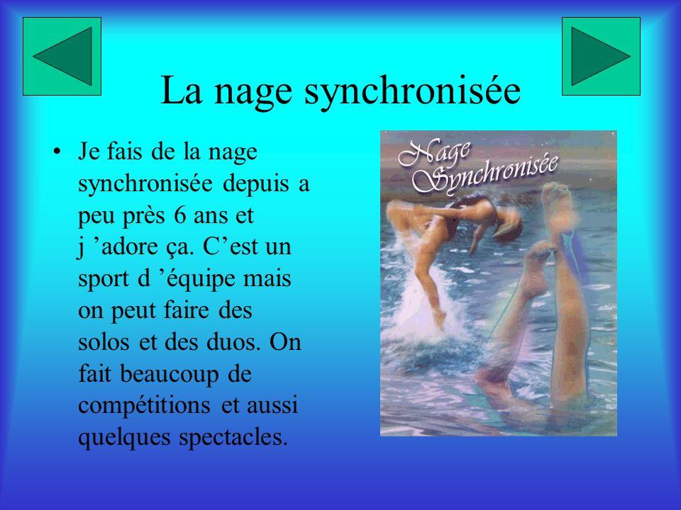 La nage synchronisée Je fais de la nage synchronisée depuis a peu près 6 ans et j adore ça.