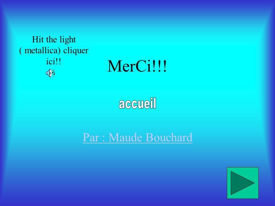 MerCi!!! Par : Maude Bouchard Hit the light ( metallica) cliquer ici!!