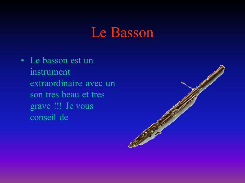 Le Basson Le basson est un instrument extraordinaire avec un son tres beau et tres grave !!.