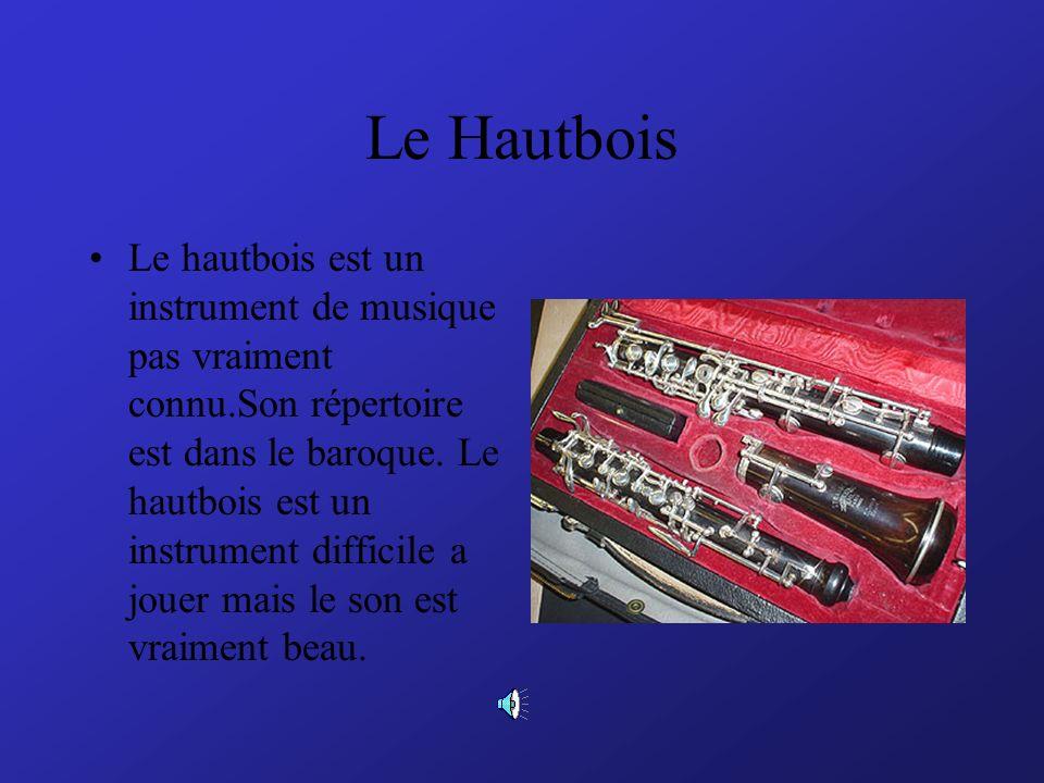 Le Hautbois Le hautbois est un instrument de musique pas vraiment connu.Son répertoire est dans le baroque.