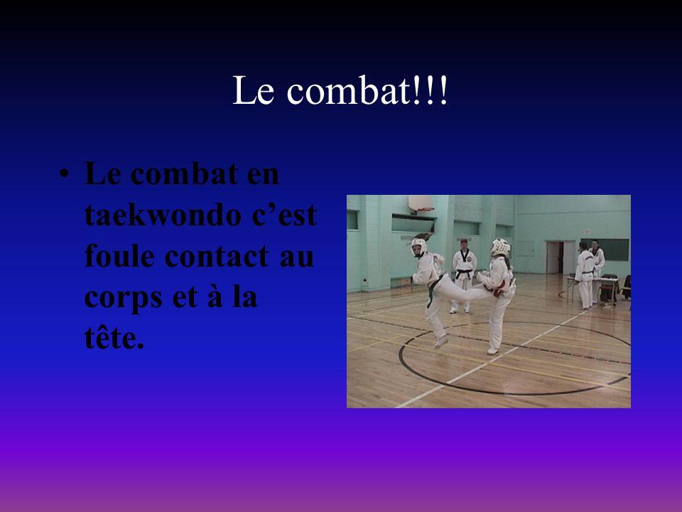 Le combat!!! Le combat en taekwondo cest foule contact au corps et à la tête.
