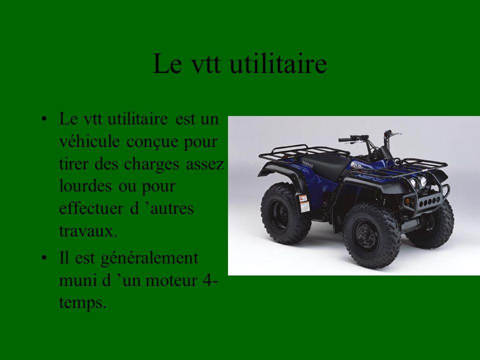 Le vtt utilitaire Le vtt utilitaire est un véhicule conçue pour tirer des charges assez lourdes ou pour effectuer d autres travaux.