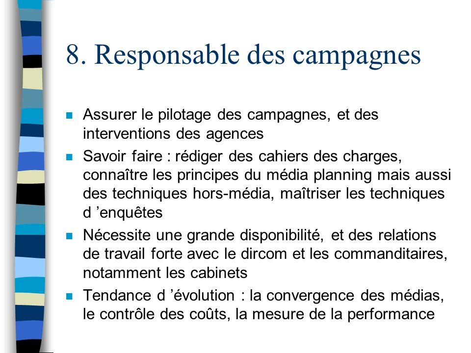 8. Responsable des campagnes n Assurer le pilotage des campagnes, et des interventions des agences n Savoir faire : rédiger des cahiers des charges, c