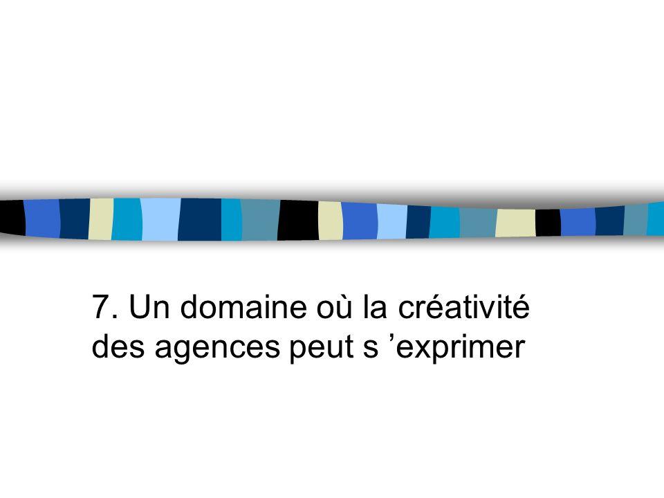 7. Un domaine où la créativité des agences peut s exprimer