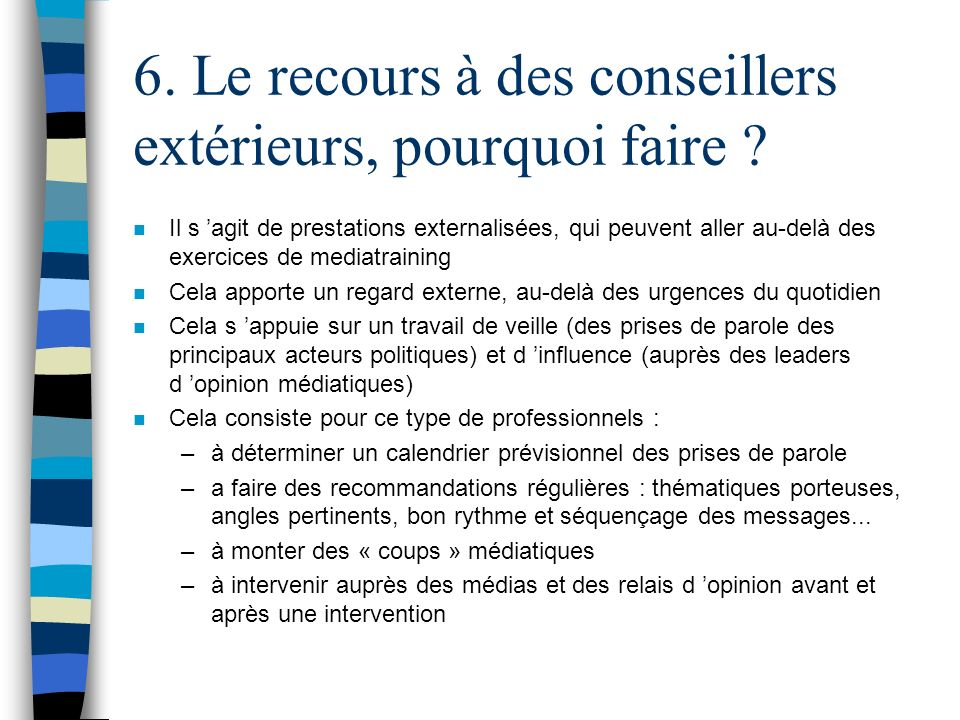 6. Le recours à des conseillers extérieurs, pourquoi faire ? n Il s agit de prestations externalisées, qui peuvent aller au-delà des exercices de medi