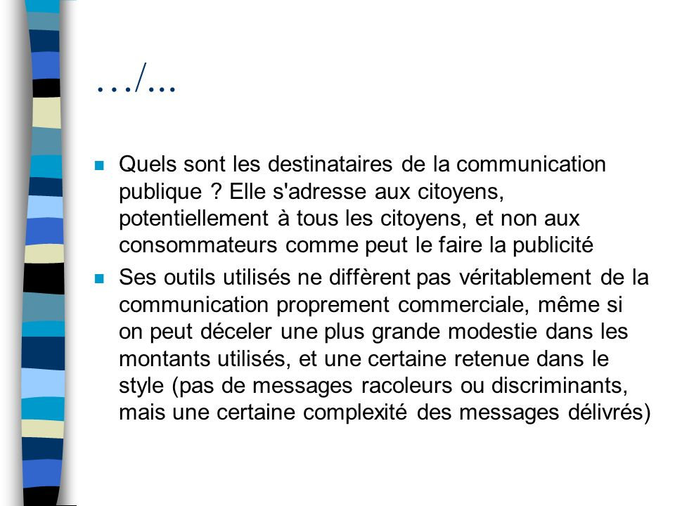 …/... n Quels sont les destinataires de la communication publique ? Elle s'adresse aux citoyens, potentiellement à tous les citoyens, et non aux conso