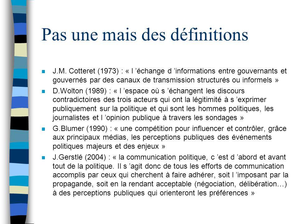 Pas une mais des définitions n J.M. Cotteret (1973) : « l échange d informations entre gouvernants et gouvernés par des canaux de transmission structu