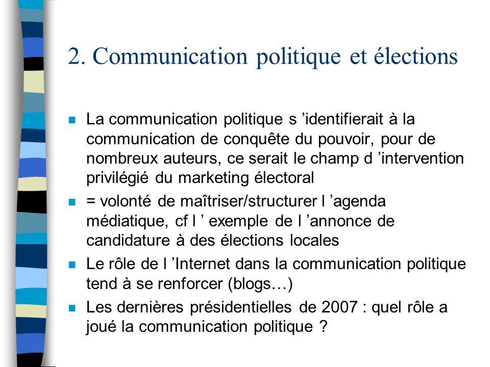 2. Communication politique et élections n La communication politique s identifierait à la communication de conquête du pouvoir, pour de nombreux auteu