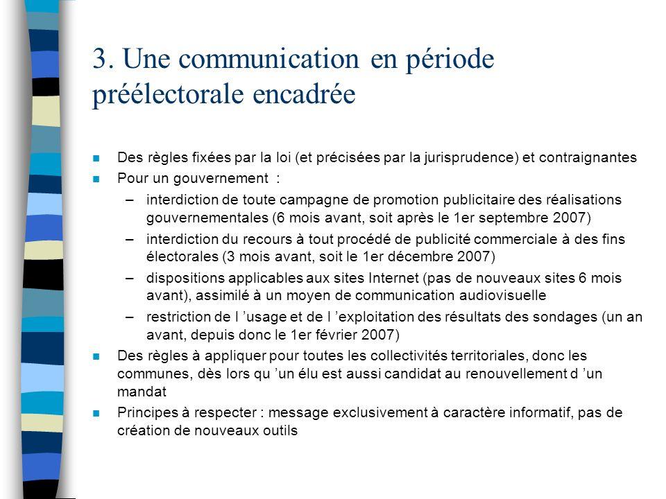 3. Une communication en période préélectorale encadrée n Des règles fixées par la loi (et précisées par la jurisprudence) et contraignantes n Pour un