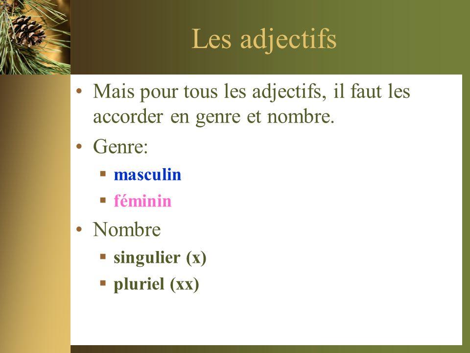 Les adjectifs Mais pour tous les adjectifs, il faut les accorder en genre et nombre. Genre: masculin féminin Nombre singulier (x) pluriel (xx)