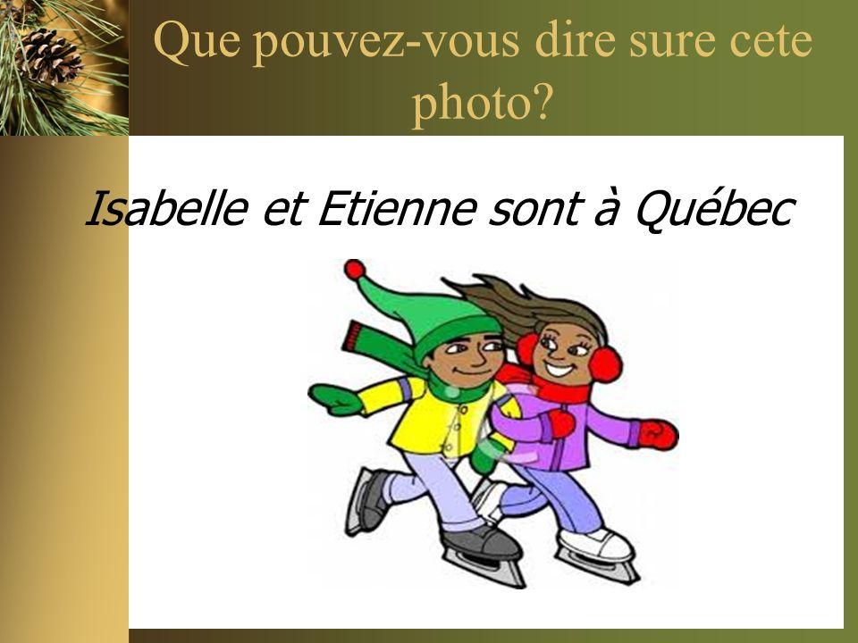 Que pouvez-vous dire sure cete photo? Isabelle et Etienne sont à Québec