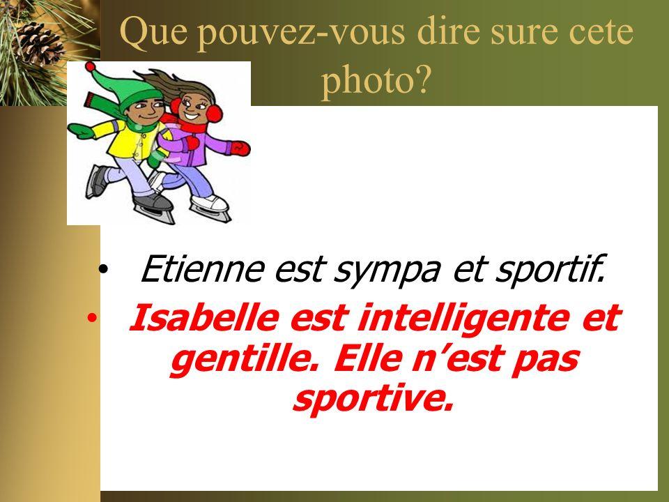 Que pouvez-vous dire sure cete photo? Etienne est sympa et sportif. Isabelle est intelligente et gentille. Elle nest pas sportive.