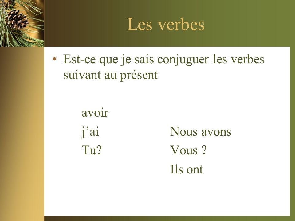 Les verbes Est-ce que je sais conjuguer les verbes suivant au présent avoir jaiNous avons Tu?Vous ? Ils ont