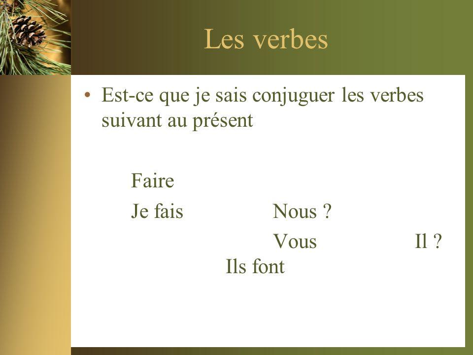 Les verbes Est-ce que je sais conjuguer les verbes suivant au présent Faire Je fais Nous ? Vous Il ? Ils font