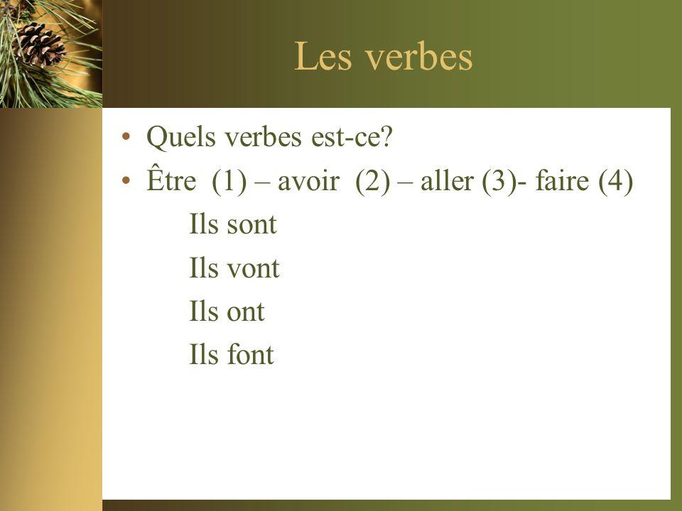 Les verbes Quels verbes est-ce? Être (1) – avoir (2) – aller (3)- faire (4) Ils sont Ils vont Ils ont Ils font
