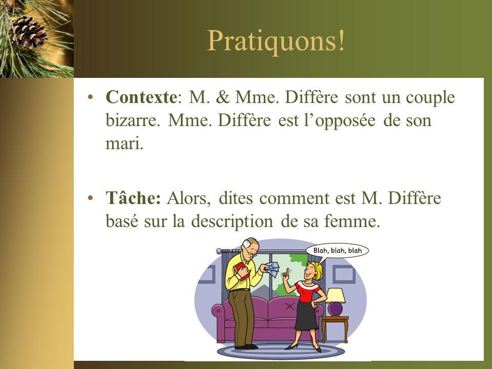 Pratiquons. Contexte: M. & Mme. Diffère sont un couple bizarre.