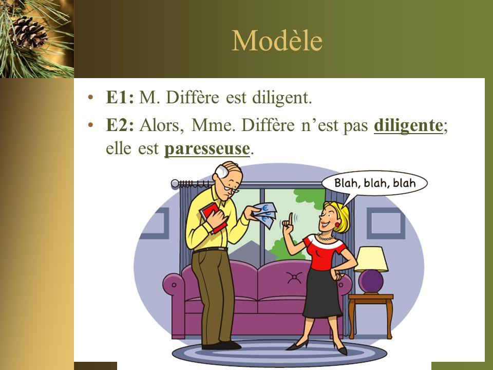 Modèle E1: M. Diffère est diligent. E2: Alors, Mme.